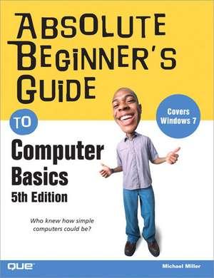 Absolute Beginners Guide to Computer Basics de Michael Miller
