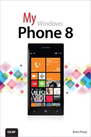 My Windows Phone 8 de Brien Posey