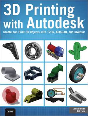 3D Printing with Autodesk:  Create and Print 3D Objects with 123d, AutoCAD and Inventor de John Biehler
