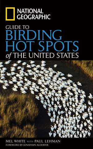 National Geographic Guide to Birding Hot Spots of the United States de Mel White