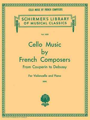 Cello Music by French Composers: From Couperin to Debussy de  Hal Leonard Corp
