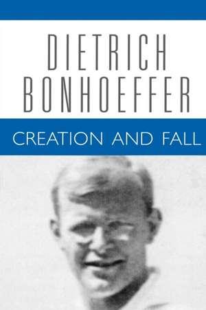 Creation and Fall:  1932-1933 de Dietrich Bonhoeffer