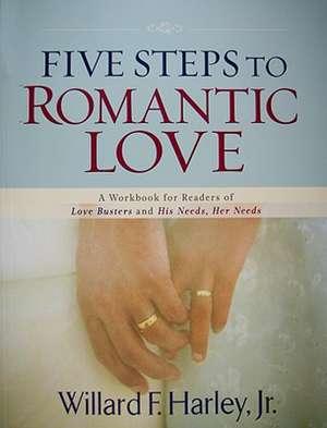 Five Steps to Romantic Love de WILLARD F. HARLEY