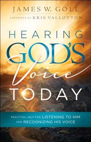 Hearing God's Voice Today de James W. Goll