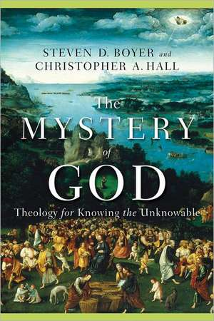 The Mystery of God:  Theology for Knowing the Unknowable de Christopher A. Hall