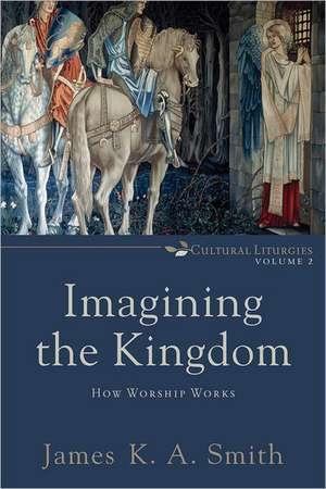 Imagining the Kingdom de Associate Professor James K A (Calvin College) Smith