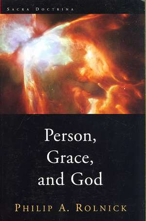 Person, Grace, and God de Philip A. Rolnick