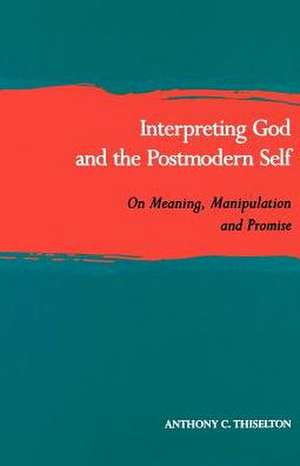 Interpreting God and the Postmodern Self:  On Meaning, Manipulation, and Promise de Anthony C. Thiselton