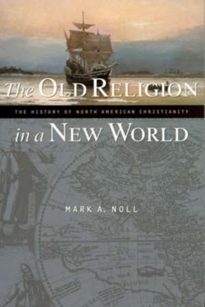 The Old Religion in a New World de Mark A. Noll