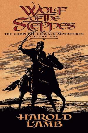 Wolf of the Steppes: The Complete Cossack Adventures, Volume One de Harold Lamb