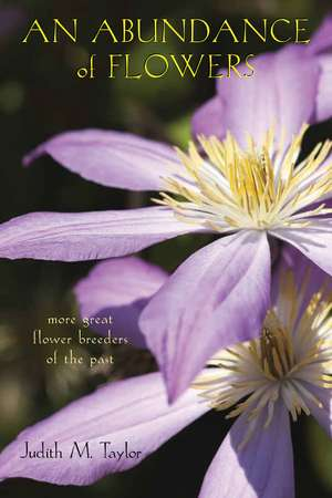 An Abundance of Flowers: More Great Flower Breeders of the Past de Judith M. Taylor