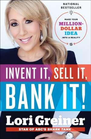 Invent It, Sell It, Bank It!:  Make Your Million-Dollar Idea Into a Reality de Lori Greiner