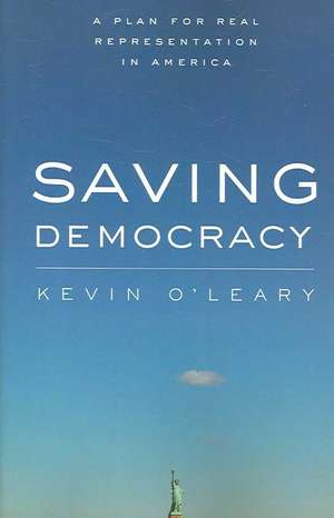 Saving Democracy: A Plan for Real Representation in America de Kevin O'Leary