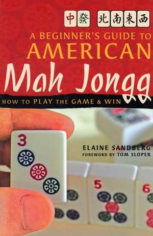 A Beginner's Guide to American Mah Jongg: How to Play the Game & Win de Elaine Sandberg