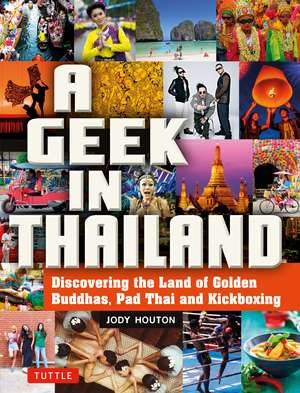 A Geek in Thailand: Discovering the Land of Golden Buddhas, Pad Thai and Kickboxing de Jody Houton