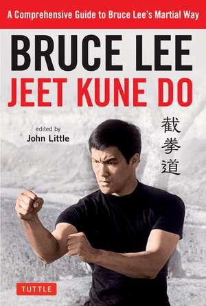 Bruce Lee Jeet Kune Do: A Comprehensive Guide to Bruce Lee's Martial Way de Bruce Lee