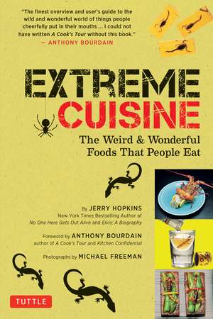 Extreme Cuisine: The Weird & Wonderful Foods that People Eat de Jerry Hopkins