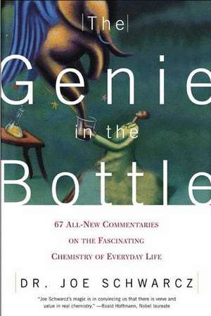The Genie in the Bottle:  67 All-New Commentaries on the Fascinating Chemistry of Everyday Life de Joe Schwarcz