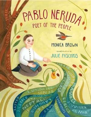 Pablo Neruda:  Poet of the People de Monica Brown