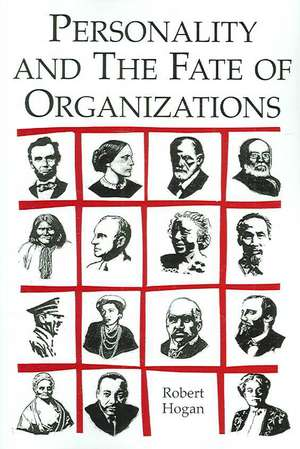 Personality and the Fate of Organizations de Robert Hogan