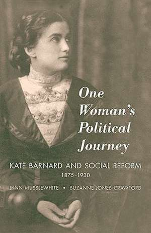One Woman's Political Journey:  Kate Barnard and Social Reform, 1875-1930 de Lynn Musslewhite