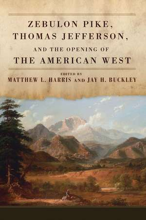 Zebulon Pike, Thomas Jefferson, and the Opening of the American West de Matthew L. Harris