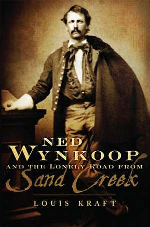 Ned Wynkoop and the Lonely Road from Sand Creek de Louis Kraft