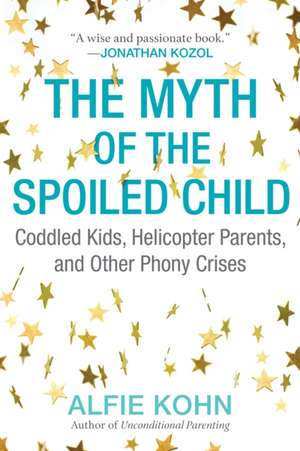 The Myth of the Spoiled Child de Alfie Kohn