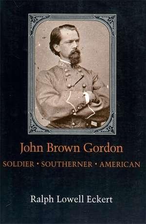 John Brown Gordon:  Soldier, Southerner, American de Ralph Lowell Eckert