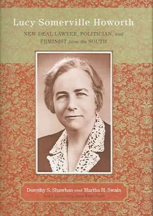 Lucy Somerville Howorth:  New Deal Lawyer, Politician, and Feminist from the South de Dorothy Sample Shawhan