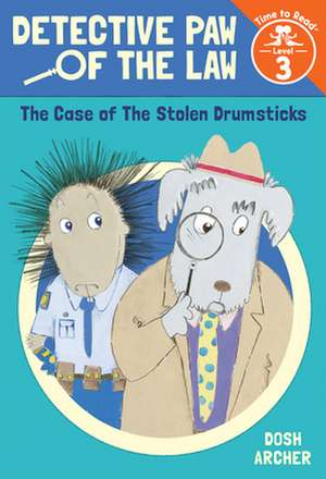 The Case of the Stolen Drumsticks (Detective Paw of the Law: Time to Read, Level 3) de Dosh Archer
