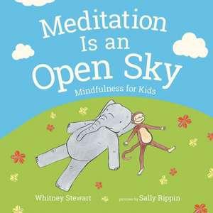 Meditation Is an Open Sky:  Mindfulness for Kids de Whitney Stewart