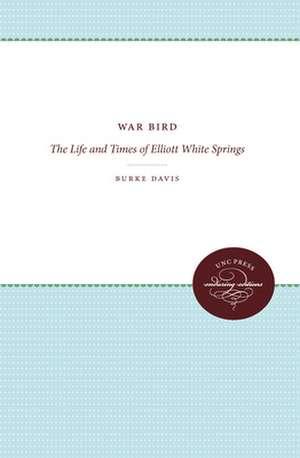 War Bird:  The Life and Times of Elliott White Springs de Burke Davis