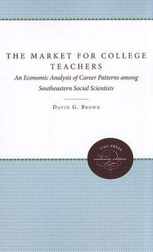 The Market for College Teachers:  An Economic Analysis of Career Patterns Among Southeastern Social Scientists de David G. Brown