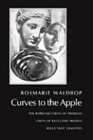 Curves to the Apple – The Reproduction of Profiles  Lawn of Excluded Middle Reluctant Gravities de Rosmarie Waldrop