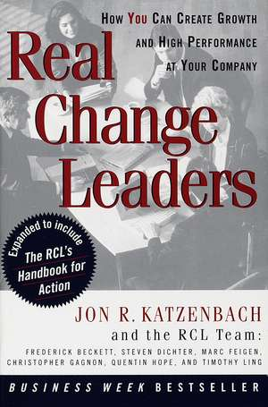 Real Change Leaders:  How You Can Create Growth and High Performance at Your Company de Jon R. Katzenbach