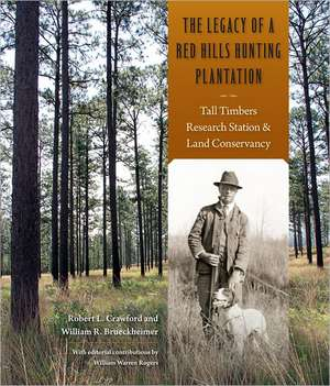The Legacy of a Red Hills Hunting Plantation:  Tall Timbers Research Station & Land Conservancy de Robert L. Crawford
