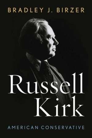 Russell Kirk:  American Conservative de Bradley J. Birzer