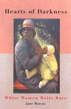Hearts of Darkness: White Women Write Race de Jane Marcus