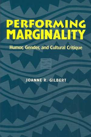 Performing Marginality:  Humor, Gender, and Cultural Critique de Joanne R. Gilbert