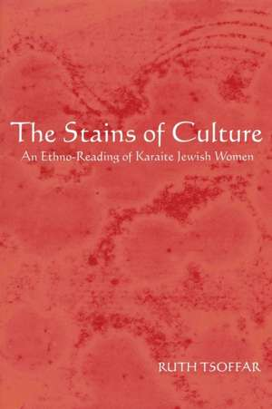 The Stains of Culture:  An Ethno-Reading of Karaite Jewish Women de Ruth Tsoffar