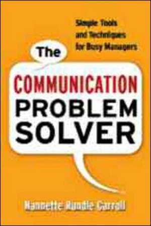 The Communication Problem Solver: Simple Tools and Techniques for Busy Managers de Nannette Rundle Carroll