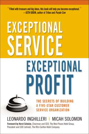 Exceptional Service, Exceptional Profit: The Secrets of Building a Five-Star Customer Service Organization: The Secrets of Building a Five-Star Customer Service Organization de Leonardo Inghilleri