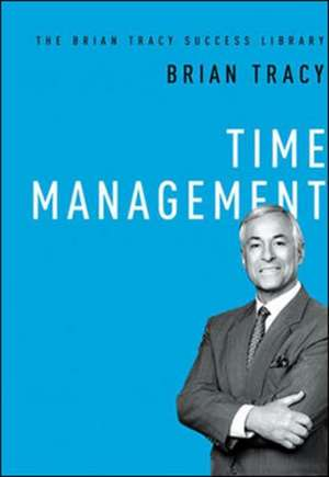 Time Management (The Brian Tracy Success Library) de Brian Tracy