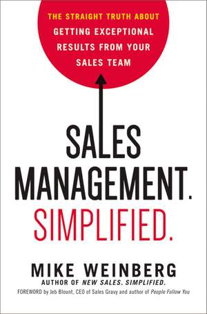 Sales Management. Simplified. The Straight Truth About Getting Exceptional Results from Your Sales Team de Mike Weinberg