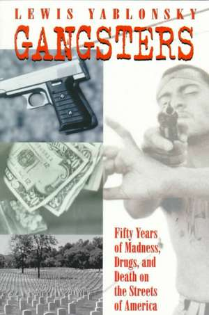Gangsters:  50 Years of Madness, Drugs, and Death on the Streets of America de Lewis Yablonsky