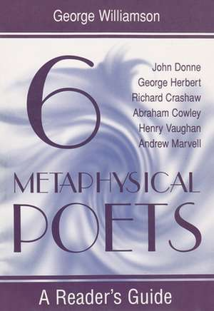 Six Metaphysical Poets:  A Reader's Guide de George Williamson
