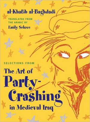 Selections from the Art of Party Crashing in Medieval Iraq de Al-Khatib Al-Baghdadi