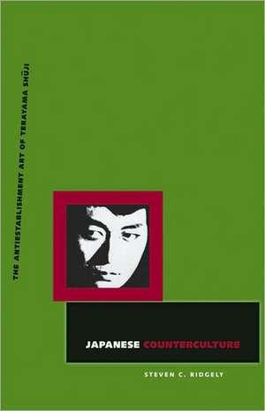 Japanese Counterculture: The Antiestablishment Art of Terayama Shuji de Steven C. Ridgely