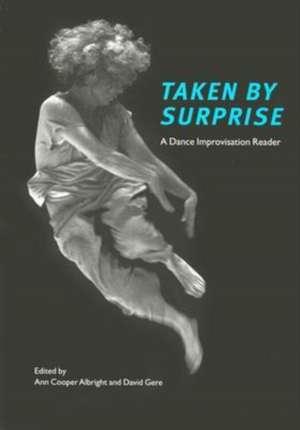 Taken by Surprise:  A Dance Improvisation Reader de Ann Cooper Albright